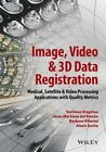 Image, Video and 3D Data Registration: Medical, Satellite and Video Processing Applications with Quality Metrics by Barbara Villarini, Alexis Roche, Vasileios Argyriou, Jesus Martinez Del Rincon (Hardback, 2015)