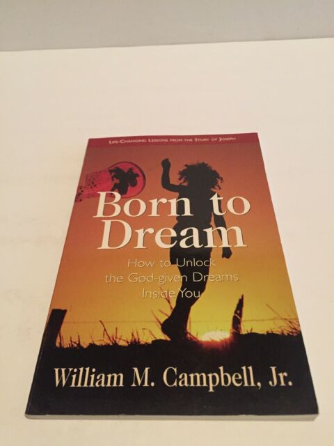 Born to Dream : How to Unlock the God-Given Dreams Inside You; Life-Changing...