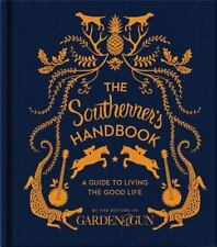 The Southerner's Handbook : A Guide to Living the Good Life by Garden & Gun Editors (2013, Hardcover)