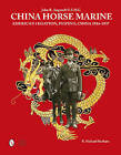 China Horse Marine: John R. Angstadt U.S.M.C. American Legation, Peiping China, 1934-1937 by Richard  E. Bonham (Hardback, 2015)