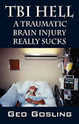 Tbi Hell: A Traumatic Brain Injury Really Sucks by Geo Gosling (Paperback / softback, 2006)