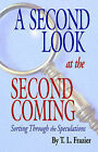 A Second Look at the Second Coming: Sorting through the Speculations by T.L. Frazier (Paperback, 1999)