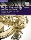A/AS Level History for AQA the Sun King: Louis XIV, France and Europe, 1643-1715 Student Book by David Hickman (Paperback, 2016)