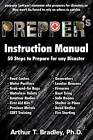 Prepper's Instruction Manual: 50 Steps to Prepare for Any Disaster by Dr Arthur T Bradley (Paperback / softback, 2012)