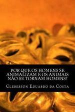 Por Que Os Homens Se Animalizam e Os Animais Nao Se Tornam Homens? by...