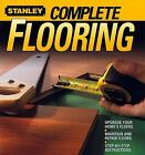 Complete Flooring by Stanley and Stanley Complete Projects Staff (2008, Paperback)