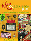 Fast, Fun and Easy Scrapbook Quilts: Create a Keepsake for Every Memory by Sue Astroth (Paperback, 2004)