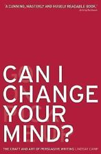 Can I Change Your Mind? : The Craft and Art of Persuasive Writing by Lindsay...