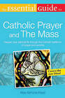 Essential Guide to Catholic Prayer and the Mass: Deepen Your Spiritual Life Through the Catholic Traditions of Prayer and Worship by Mary DeTurris Poust (Paperback, 2011)