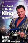 """It's Good to Be the King... Sometimes by Jerry Lawler and Jerry """"The King"""" Lawler (2002, Hardcover)"""