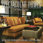 Spectacular Homes of Michigan: An Exclusive Showcase of Michigan's Finest Designers by Brian Carabet (Hardback, 2006)
