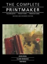 The Complete Printmaker : Techniques - Traditions - Innovations by Tim Ross, John Ross and Clare Romano (1991, Paperback, Enlarged)