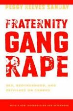 Fraternity Gang Rape : Sex, Brotherhood, and Privilege on Campus by Peggy...