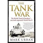 The Tank War: The British Band of Brothers - One Tank Regiment's World War II by Mark Urban (Paperback, 2014)