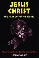 Jesus Christ: The Number of His Name: The Amazing Number Code Found in the Bible