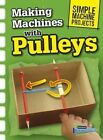 Making Machines with Pulleys by Chris Oxlade (Hardback, 2015)
