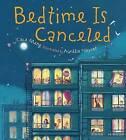 Bedtime is Canceled by Cece Meng, Aurelie Neyret (Paperback, 2016)