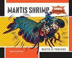 Mantis Shrimp:: Master of Punching by Josh Plattner (Hardback, 2015)