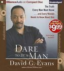 Dare to Be a Man: The Truth Every Man Must Know... and Every Woman Needs to Know about Him by Bishop David G Evans (CD-Audio, 2013)