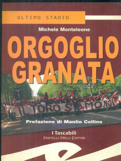 ORGOGLIO GRANATA  MONTELEONE MICHELE F.LLI FRILLI EDITORI 2003 ULTIMO STADIO