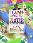 I Came from the Water: One Haitian Boy's Incredible Tale of Survival by Vanita Oelschlager (Paperback / softback, 2012)