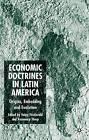 Economic Doctrines in Latin America: Origins, Embedding and Evolution by Palgrave USA (Hardback, 2005)
