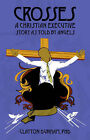Crosses: A Christian Executive's Story as Told by Angels by Clayton Dunham (Paperback / softback, 2006)