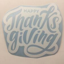 Happy Thanksgiving Vinyl Sticker Decal Turkey Day Give Thanks Love Family Food