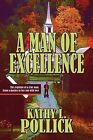 A Man of Excellence: The Requisite of a True Man; From a Mother to Her Son with Love by Kathy L Pollick (Paperback / softback, 2009)
