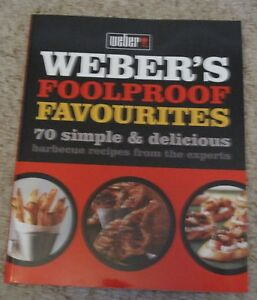 Weber039s Foolproof Favourites 70 Simple amp Delicious Barbecue Recipes from the Ex - Swindon, United Kingdom - Weber039s Foolproof Favourites 70 Simple amp Delicious Barbecue Recipes from the Ex - Swindon, United Kingdom