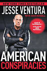 American Conspiracies: Lies, Lies, and More Dirty Lies that the Government Tells Us by Jesse Ventura (Paperback, 2011)