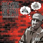 Breaking The Spell Ending The Cycle One Generation at a Time 9781449083823