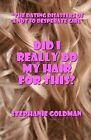 Did I Really Do My Hair for This?: The Dating Disasters of a Not So Desperate Girl by Stephanie Goldman (Paperback / softback, 2011)