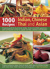 1000 Indian, Chinese, Thai & Asian Recipes: Presenting All the Best-loved Dishes, from Irresistible Appetizers and Sizzling Hot Curries to Superb Stir-fries, Sambals and Desserts by Rafi Fernandez (Paperback, 2013)