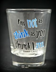 Funny Shot Glasses - I'm not as think as drunk I am