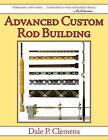 Advanced Custom Rod Building by Dale P. Clemens (2013, Paperback, New Edition)