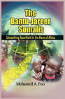 The Bantu - Jareer Somali: Unearthing Apartheid in the Horn of Africa by Mohamed A. Eno (Paperback, 2008)