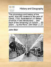 The Chronology and History of the World, from the Creation to the Year of Christ, 1753, Illustrated in LVI Tables; Of Which IV Are Introductory ... and Each of the Remaining LII Contain ... 50 Years ... by the Revd. John Blair L.L.D. by John Blair (Paperback / softback, 2010)