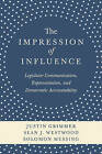 The Impression of Influence: Legislator Communication, Representation, and Democratic Accountability by Justin Grimmer, Solomon Messing, Sean J. Westwood (Paperback, 2014)