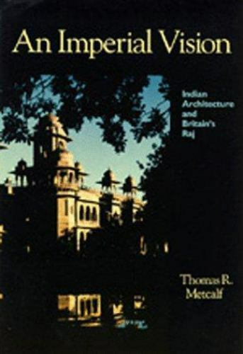An Imperial Vision: Indian Architecture and Britain's Raj ~ Metcalf, Thomas R.