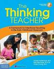 The Thinking Teacher: A Framework for Intentional Teaching in the Early Childhood Classroom by Beth Menninga, Sandra Heidemann, Claire Chang (Paperback, 2016)