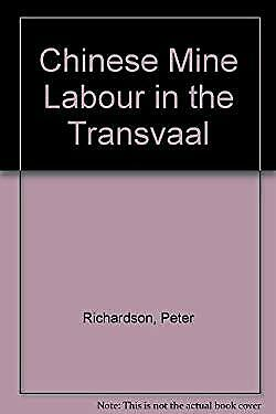 Chinese Mine Labour in the Transvaal by Richardson, Peter