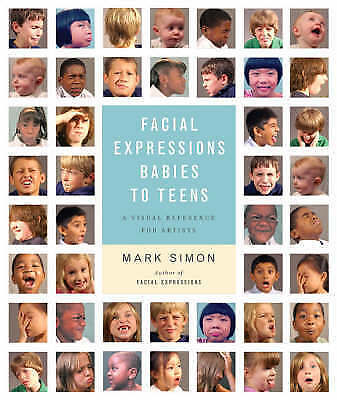 1 of 1 - Facial Expressions: Babies to Teens - A Visual Reference for Artists by Mark...