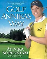 Golf Annika's Way: How I Elevated My Game to Be the Best--and How You Can Too ..