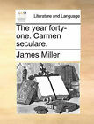 The Year Forty-One. Carmen Seculare. by James Miller (Paperback / softback, 2010)