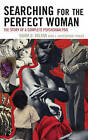 Searching for the Perfect Woman: The Story of a Complete Psychoanalysis by Christopher J. Fowler, Vamik D. Volkan (Hardback, 2009)