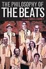 The Philosophy of the Beats by The University Press of Kentucky (Hardback, 2012)