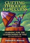 Cutting Through to Success: Second Edition: Learning for the Leader Inside of You by Deborah R Monroe (Paperback / softback, 2012)