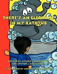 There's an Elephant in My Bathtub by Arturo J. Miramontes: New