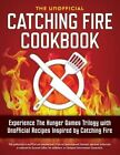 Catching Fire Cookbook: Experience the Hunger Games Trilogy with Unofficial Recipes Inspired by Catching Fire by Rockridge Press (Paperback / softback, 2013)